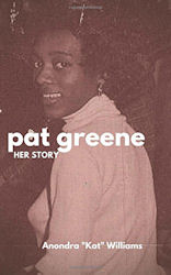 Pat Greene: Her Story by Anondra Kat Williams